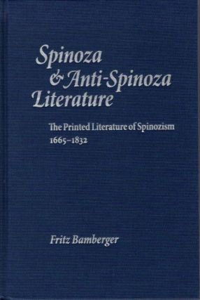SPINOZA AND ANTI-SPINOZA LITERATURE; The Printed Literature of Spinozism, 1665-1832. Fritz Bamberger