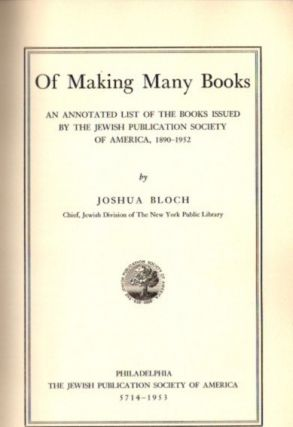 OF MAKING MANY BOOKS; An Annotated List of the Books issued by the Jewish Publication Society of America, 1890-1952