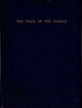 "THE VOICE OF THE SILENCE; Being Chosen Fragments From the ""Book of the Golden Precepts."" First..."
