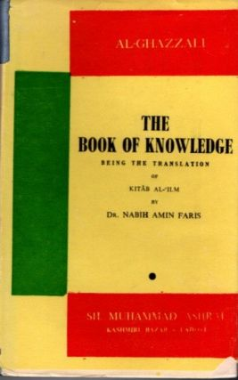 THE BOOK OF KNOWLEDGE; A Translation with Notes of The Kitab al-iIlm og Al-Ghazzali's Ihya 'Ulum...