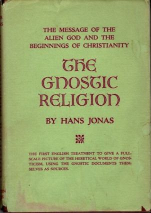 THE GNOSTIC RELIGION; The Message of the Alien God and the Beginnings of Christianity. Hans Jonas.