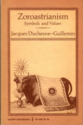 SYMBOLS AND VALUES IN ZOROASTRIANISM; Their Survival and Renewal. Jacques Duchesne-Guillemin