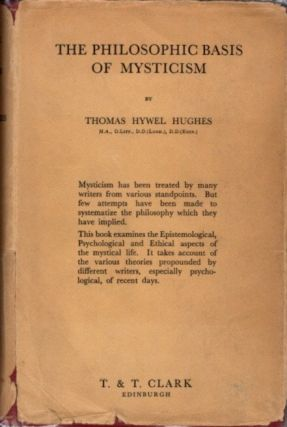 THE PHILOSOPHIC BASIS OF MYSTICISM. Thomas Hywel Hughes
