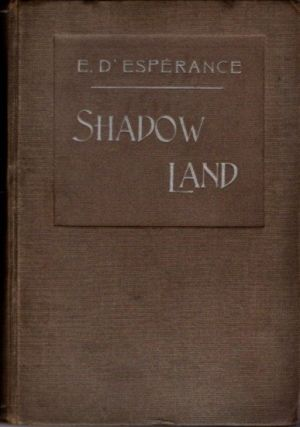 SHADOW LANDS; or Light from the Other Side. E. D'Esperance