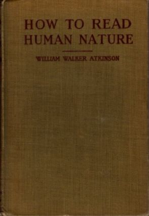 HOW THE READ HUMAN NATURE; The Inner States and Outer Forms. William Walker Atkinson.