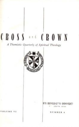 CROSS AND CROWN, VOLUME VI, 1954; A Thomistic Quarterly of Spiritual Theology. John Leonard Callahan