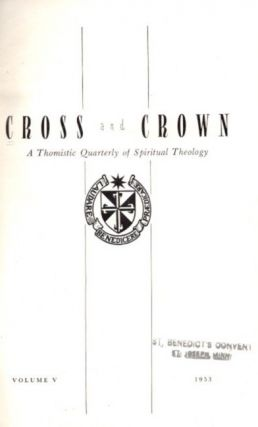 CROSS AND CROWN, VOLUME V, 1953; A Thomistic Quarterly of Spiritual Theology. Louis M. Mertin,...