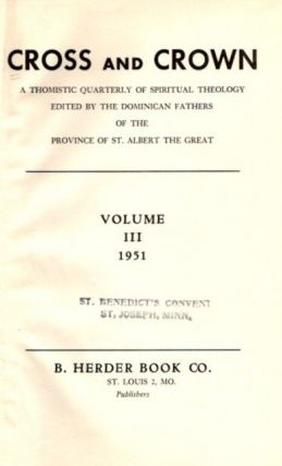 CROSS AND CROWN, VOLUME III, 1953; A Thomistic Quarterly of Spiritual Theology. John Leonard...