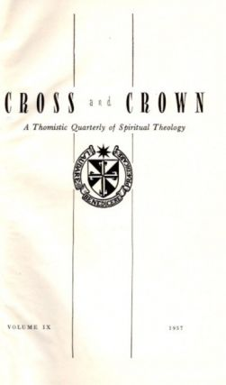 CROSS AND CROWN, VOLUME IX, 1957; A Thomistic Quarterly of Spiritual Theology. John Leonard Callahan