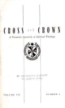 CROSS AND CROWN, VOLUME VII, 1955; A Thomistic Quarterly of Spiritual Theology. John Leonard...