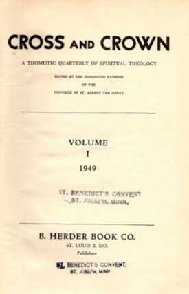 CROSS AND CROWN, VOLUME I, 1949; A Thomistic Quarterly of Spiritual Theology. John Leonard Callahan