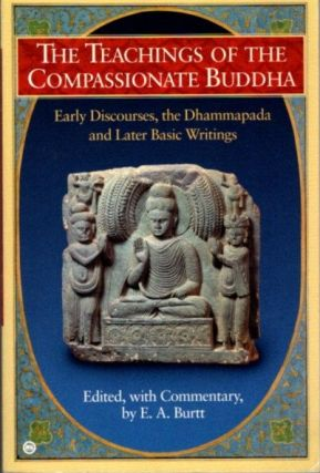 THE TEACHINGS OF THE COMPASSIONATE BUDDHA; Early Discourses, the Dhammapada and later Basic...