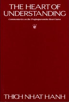 THE HEART OF UNDERSTANDING; Commentaries on the Prajnaparamita Heart Sutra