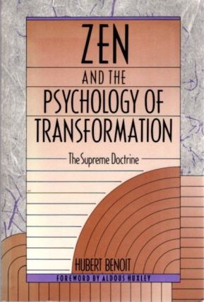 ZEN AND TH PSYCHOLOGY OF TRANSFORMATION; The Supreme Doctrine. Hubert Benoit