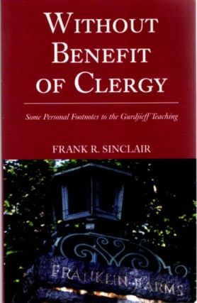 WITHOUT BENEFIT OF CLERGY.; Some Personal Footnotes to the Gurdjieff Teaching. Frank R. Sinclair.
