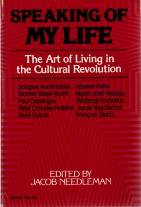 SPEAKING OF MY LIFE: THE ART OF LIVING IN THE CULTURAL REVOLUTION. Jacob Needleman