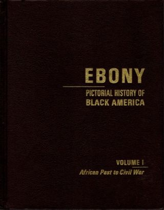EBONY PICTORIAL HISTORY OF BLACK AMERICA, VOL. I: AFRICAN PAST TO CIVIL WAR. Ebony, Lerone Bennett