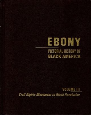 EBONY PICTORIAL HISTORY OF BLACK AMERICA, VOL. III: CIVIL RIGHTS MOVEMENT TO BLACK REVOLUTION....