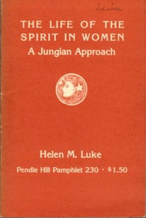 THE LIFE OF THE SPIRIT IN WOMEN; A Jungian Approach. Helen M. Luke