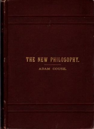 THE NEW PHILOSOPHY OF BEING AND EXISTENCE. Adam Couse