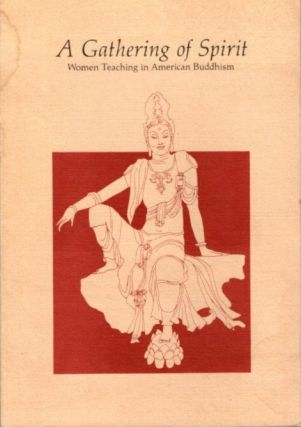 A GATHERING OF SPIRIT; Women Teaching in American Buddhism. Bhikshuni Ane Pema Chodron