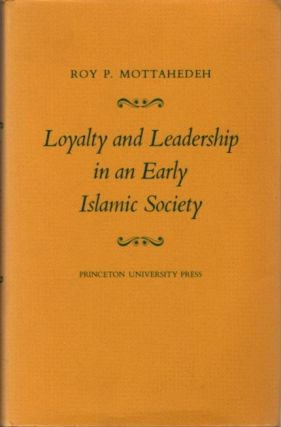 LOYALTY AND LEADERSHIP IN AN EARLY ISLAMIC SOCIETY. Roy P. Mottahedeh