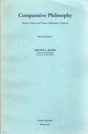 COMPARATIVE PHILOSOPHY; Western, Indian, and Chinese Philosophies Compared. Archie J. Bahm