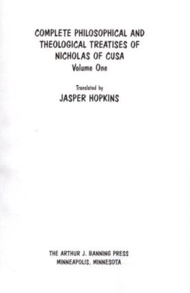 NICHOLAS OF CUSA'S COMPLETE PHILOSOPHICAL AND THEOLOGICAL TREATISES; Volume One