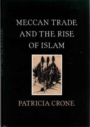 MECCAN TRADE AND THE RISE OF ISLAM. Patricia Crone