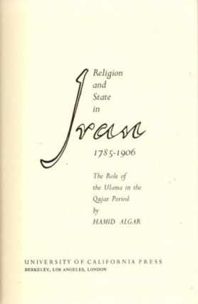 RELIGION AND STATE IN IRAN, 1785-1906; The Role of the Ulama in the Qajar Period