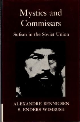 MYSTICS AND COMMISARS; Sufism in the Soviet Union. Alexander Bennigsen, S. Enders Wimbush