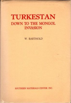 TURKESTAN; Down to the Mongol Invasion. W. Barthold