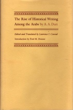 THE RISE OF HISTORICAL WRITING AMONG THE ARABS. A. A. Duri
