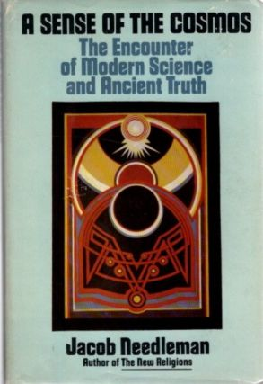 A SENSE OF THE COSMOS: THE ENCOUNTER OF MODERN SCIENCE AND ANCIENT TRUTH. Jacob Needleman