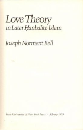 LOVE THEORY IN LATER HANBALITE ISLAM. Joseph Norment Bell