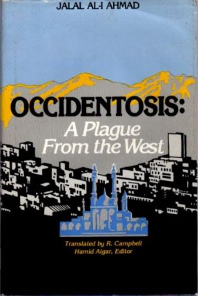 OCCIDENTOSIS; A Plague From the West. Jalal Al-I Ahmad
