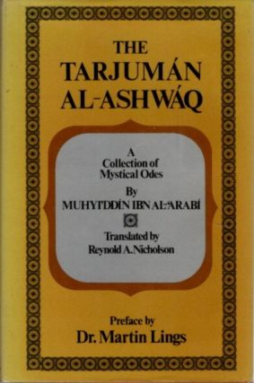 THE TARJUMAN AL-ASHWAQ; A Collection of Mystical Odes by Muhyiddin ibn Al-Arabi. Muhyi'ddin...