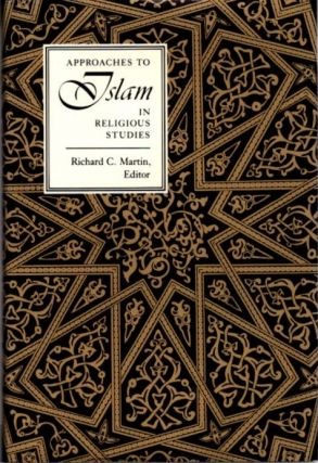 APPROACHES TO ISLAM IN RELIGIOUS STUDIES. Richard C. Martin