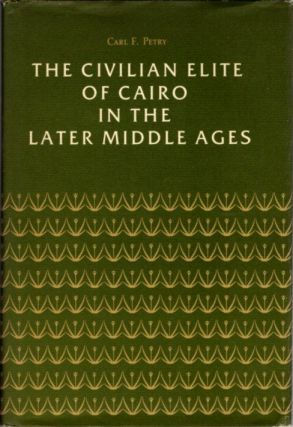 THE CIVILIAN ELITE OF CAIRO IN THE LATER MIDDLE AGES. Carl F. Petry