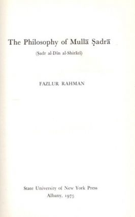 THE PHILOSOPHY OF MULLA SADRA; (Sadr al-Din al-Shirazi). Fazlur Rahman