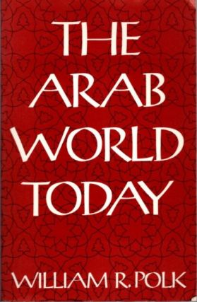THE ARAB WORLD TODAY. William R. Polk