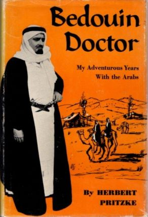 BEDUIN DOCTOR; My Adventurous Years with the Arabs. Herbert Pritzke