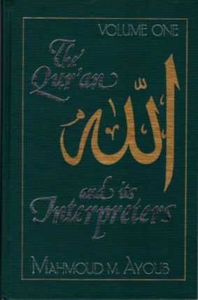THE QUR'AN AND ITS INTERPRETERS: VOLUME ONE. Mahmoud M. Ayoub