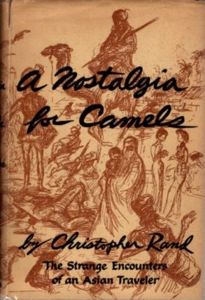 A NOSTALGIA FOR CAMELS; The Strange Encounters of an Asian Traveler. Christopher Rand
