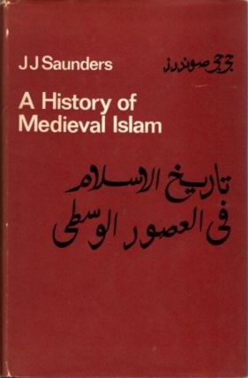 A HISTORY OF MEDIEVAL ISLAM. J. J. Saunders