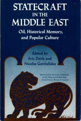 STATECRAFT IN THE MIDDLE EASY; Oil, Historical Memory, and Popular Culture. Eric Davis, Nicolas...