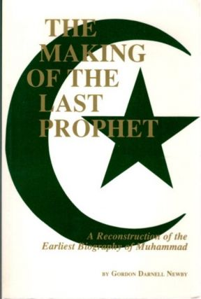 THE MAKING OF THE LAST PROPHET; A Reconstruction of the Earliest Biography of Muhammad. Gordon...