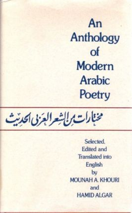 AN ANTHOLOGY OF MODERN ARABIC POETRY. Mounahj A. Khouri, Hamid Algar