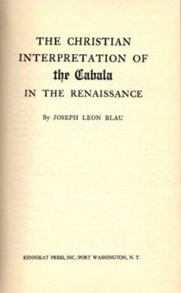 THE CHRISTIAN INTERPRETATION OF THE CABALA IN THE RENAISSANCE. Joseph Leon Blau.