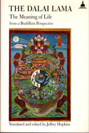 THE MEANING OF LIFE FROM A BUDDHIST PERPSECTIVE. H H. the Dalai Lama